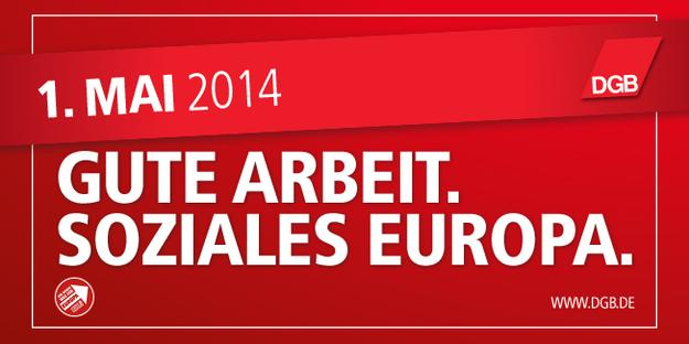 1.Mai 2014 Gute Arbeit, soziales Europa